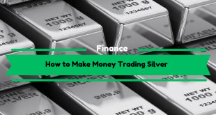 How to Make Money Trading Silver