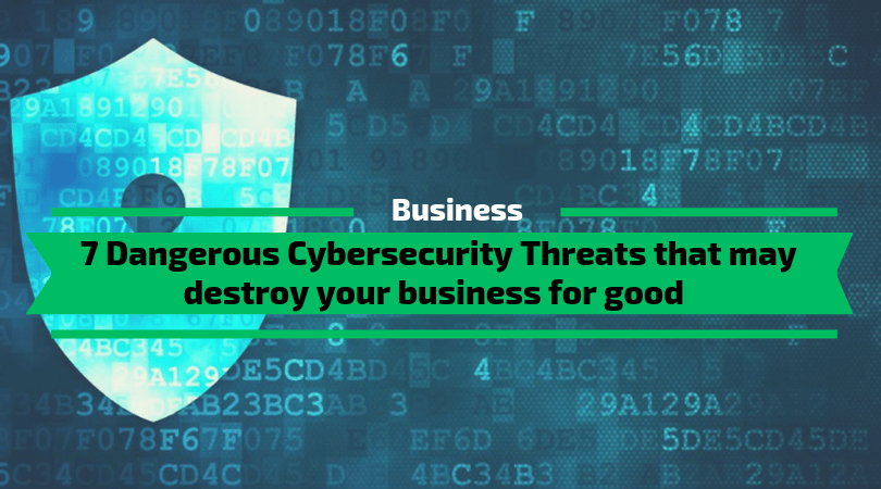 Cybersecurity Threats that may kill your business for good
