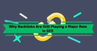 Why Backlinks Are Still Playing a Major Role in SEO