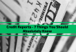 Credit Reports – 7 Things You Should Absolutely Know