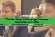 The Best Ways to Encourage Consumer Interaction on Twitter