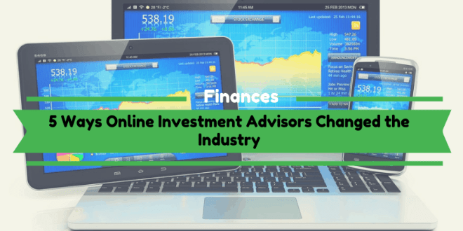 5 Ways Online Investment Advisors Changed the Industry