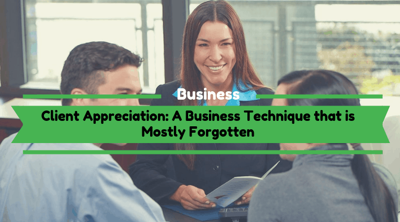 Client Appreciation: A Business Technique that is Mostly Forgotten