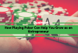 How Playing Poker Can Help You Grow as an Entrepreneur