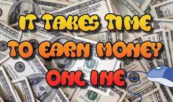 Why it Takes Time to Make Money Online