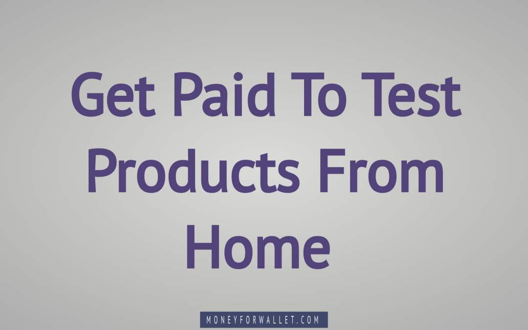 Get Paid To Test Products From Home