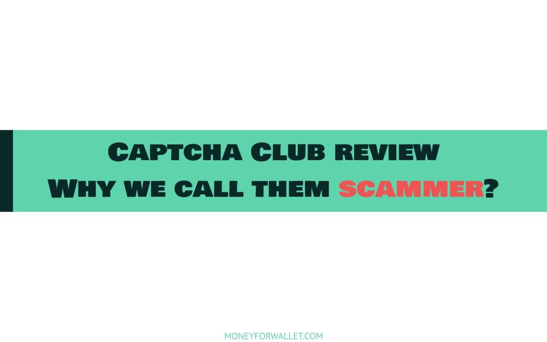 Captcha Club Review: Trusted or Scam Paid Captcha Site? [2021]