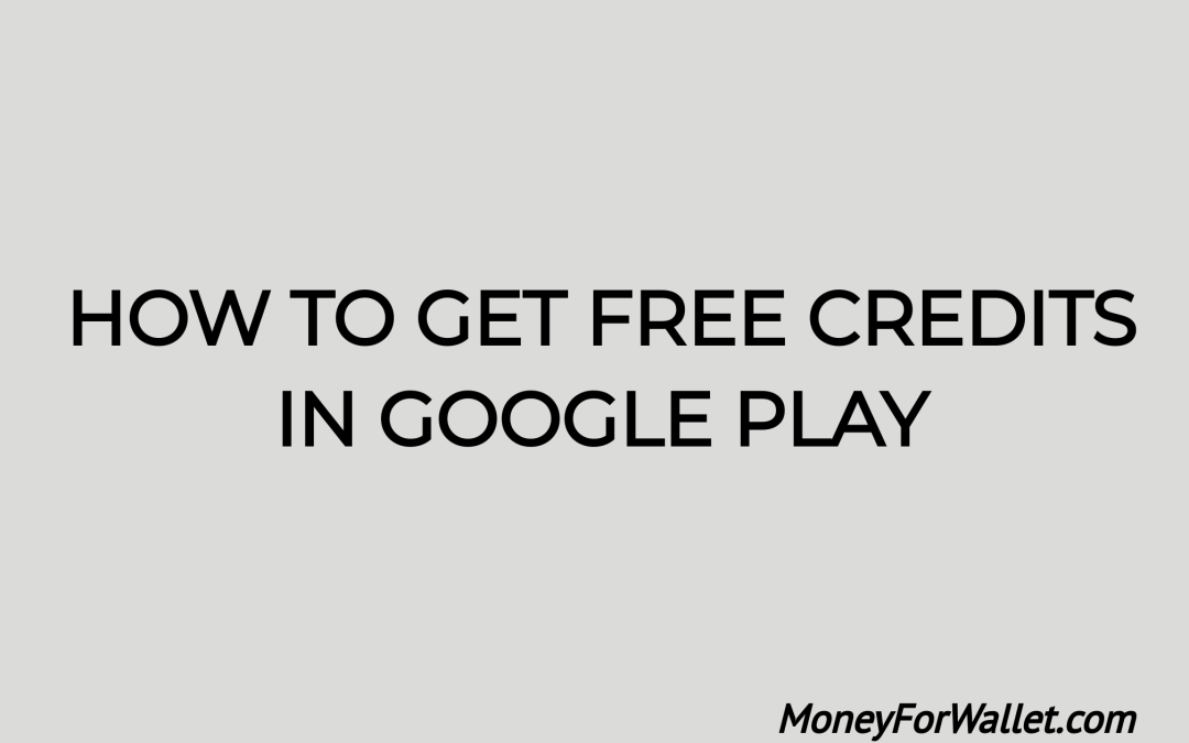 Know How To Get Free Credits In Google Play: Get Redeem Code In Free