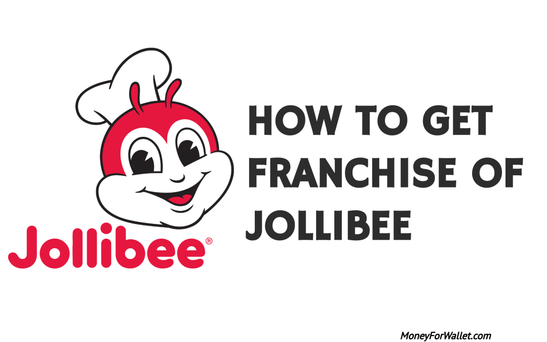 How To Get Franchise of Jollibee: Total Costs To Start Own Jollibee Outlet