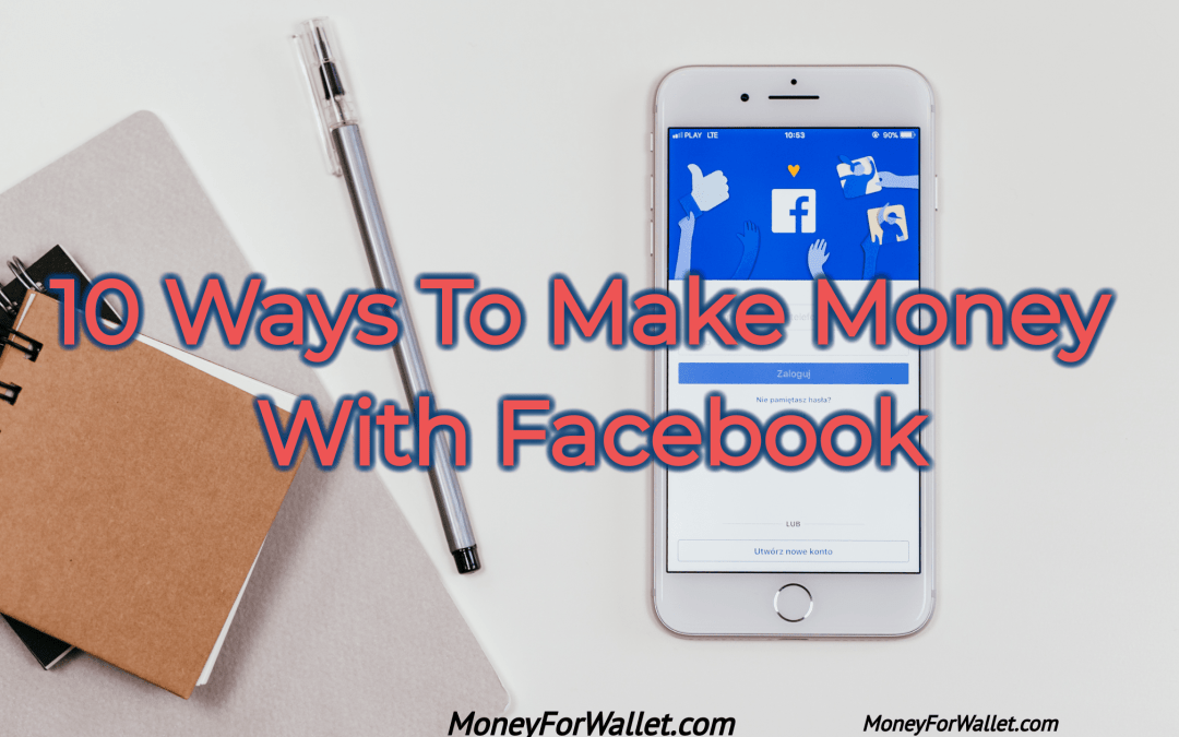 10 Best Methods Of How To Make Money With Facebook: Get Paid To Post On Facebook