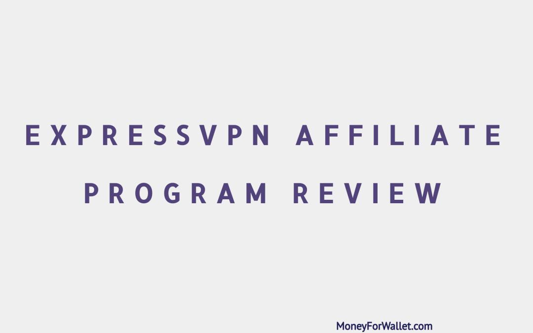 ExpressVPN Affiliate Program Review: Earn Money With Trusted VPN