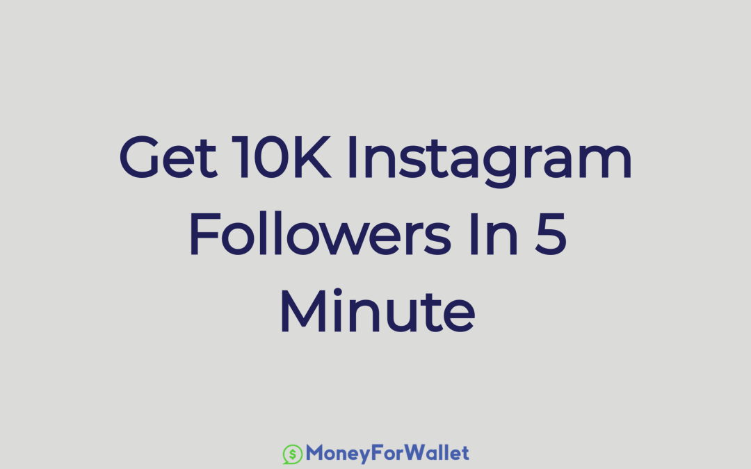 How To Get 10K Followers On Instagram In 5 Minutes: Possible or Not?