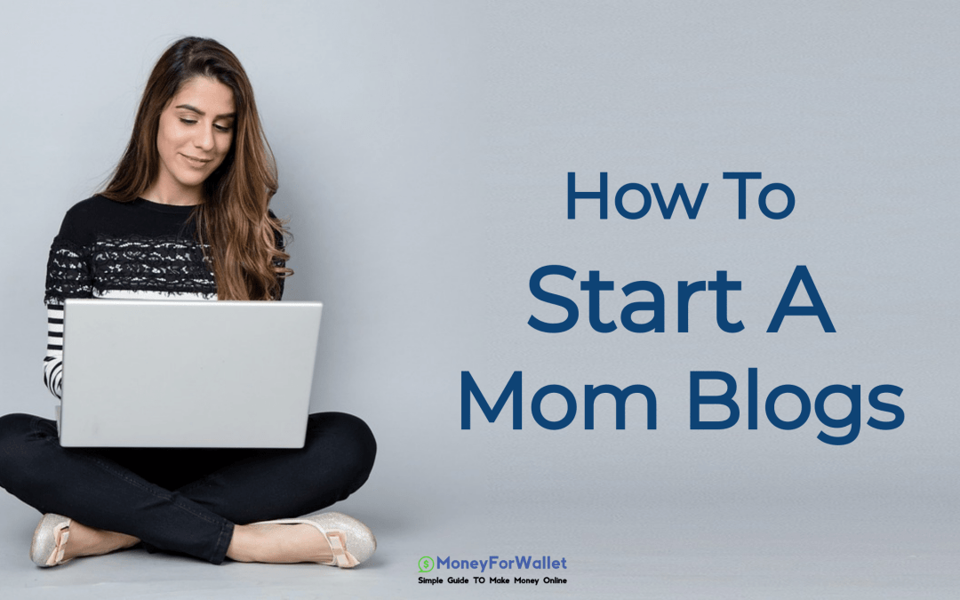 How To Start A Mom Blogs