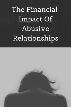 There are many direct and indirect financial impacts of abusive relationships. If you find yourself in one, it does not matter what it costs to walk away- just leave. Come up with a safety plan, and go. I promise it is worth every penny. Here's my story.