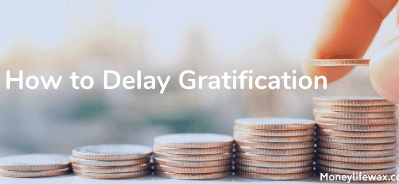 delay your gratification