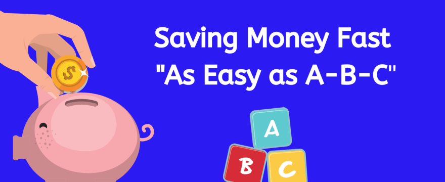 Saving Money A-Z! 26 Tips to Save Faster!