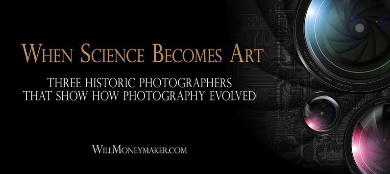 When Science Becomes Art: Three Historic Photographers that Show How Photography Evolved