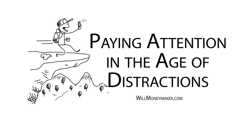 Paying Attention in the Age of Distractions
