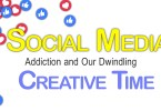 Social Media Addiction and Our Dwindling Creative Time