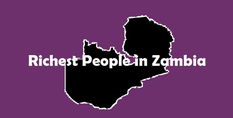 Top 10 Richest Men in Zambia 2019