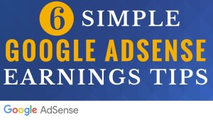 6 Google AdSense Tips to Increase Earnings