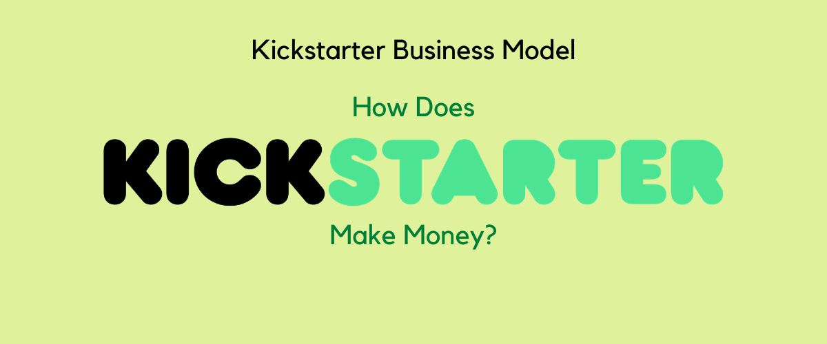How Does Kickstarter Make Money? [Business Model Case Study 2020]