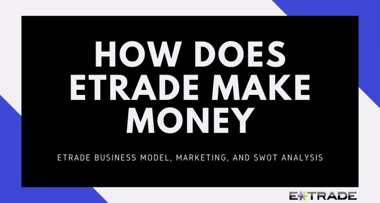 How does eTrade make money? Etrade business model e*Trade