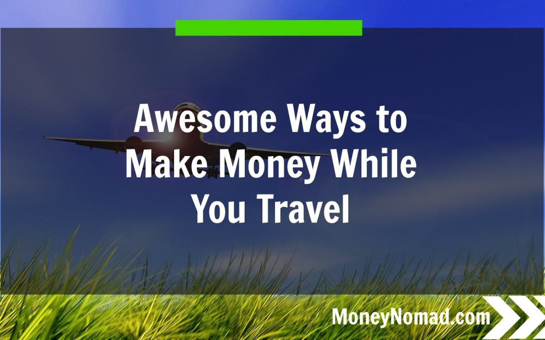 10 Awesome Hacks to Help You Make Money While You Travel