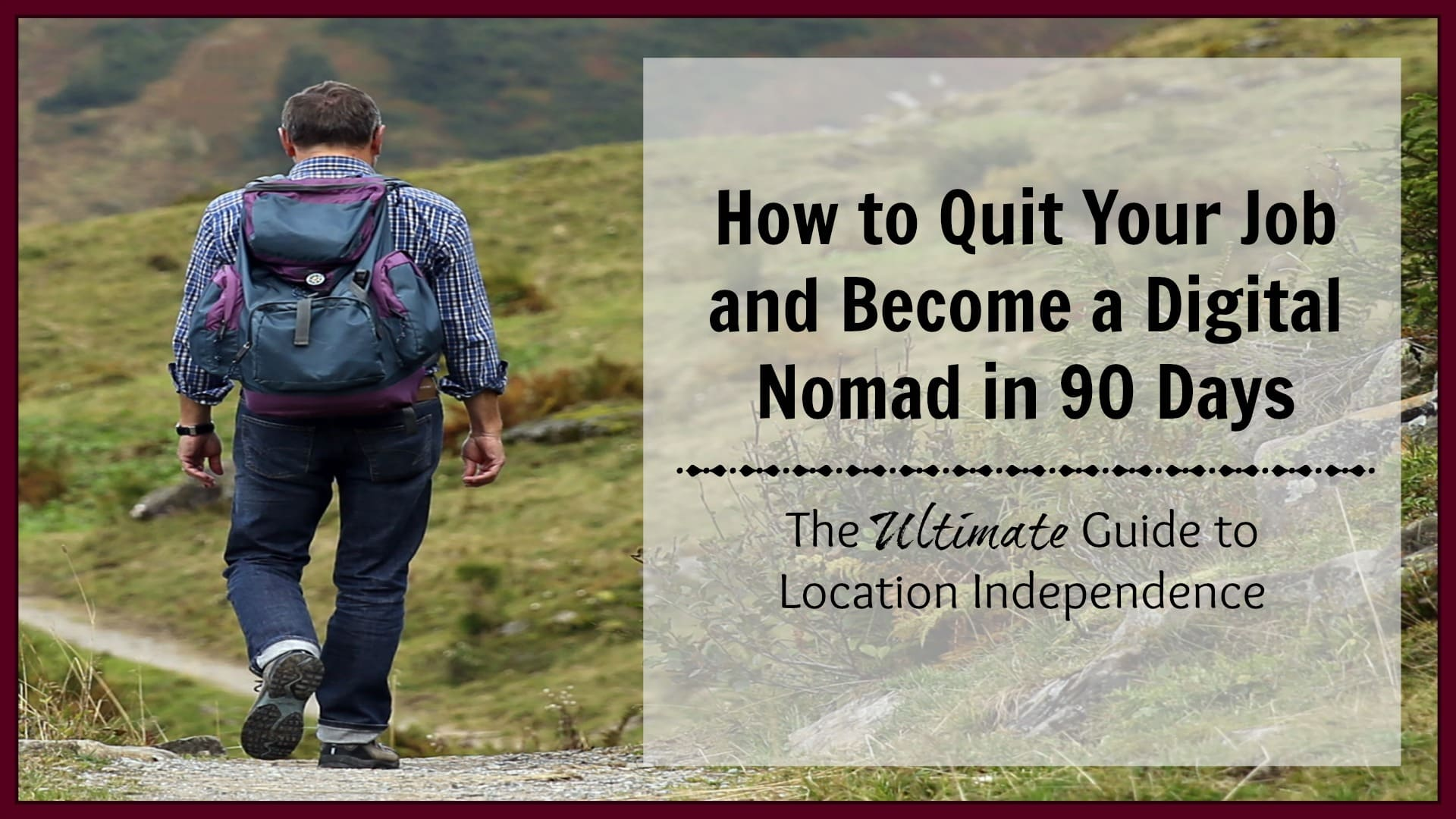 How to Quit Your Job and Become a Digital Nomad in 90 Days: The Ultimate Guide
