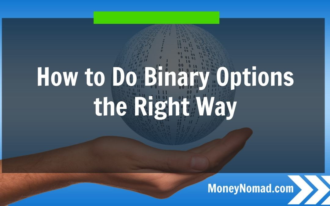 How to Do Binary Options the Right Way   Learn here