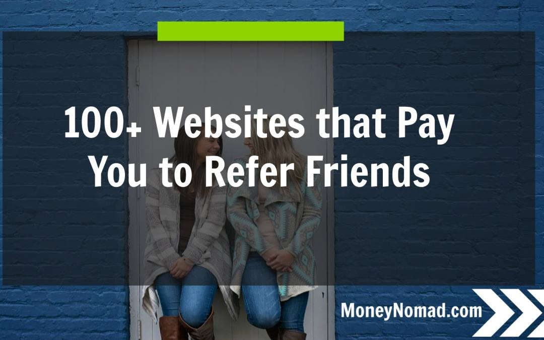 Over 100 Websites that Pay You to Refer Friends