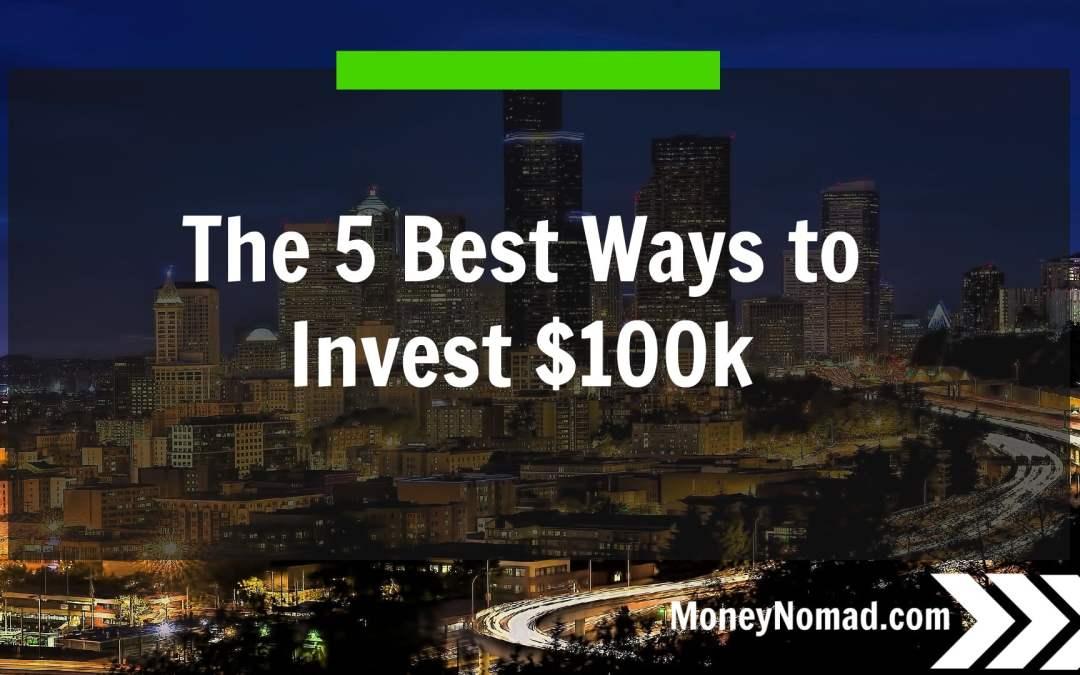 The 5 Best Ways to Invest $100k