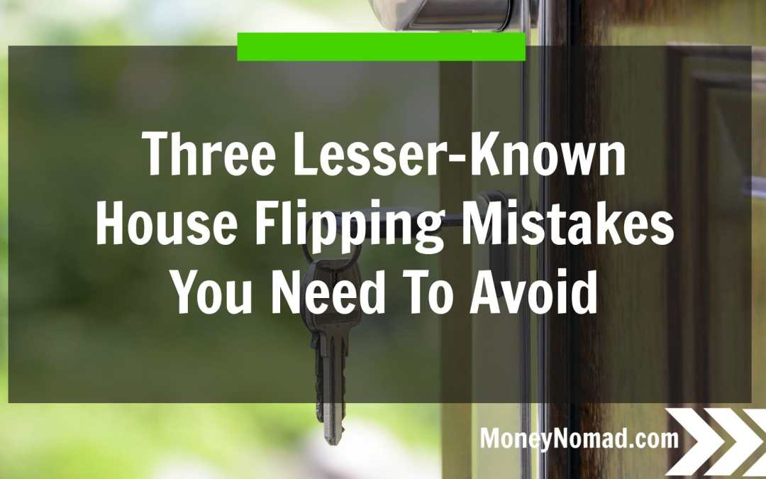 Three Lesser-Known House Flipping Mistakes You Need To Avoid