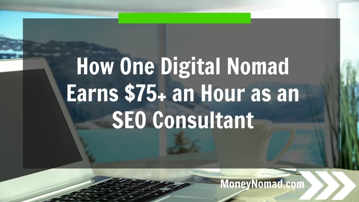 How One Digital Nomad Earns $75+ an Hour as an SEO Consultant