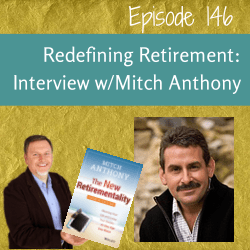 Redefining Retirement: Interview with Mitch Anthony, author of The New Retirementality – MPSOS146