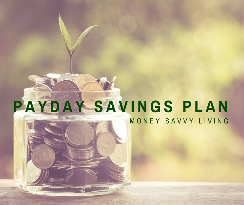 Payday Savings Plan | Money Savvy Living