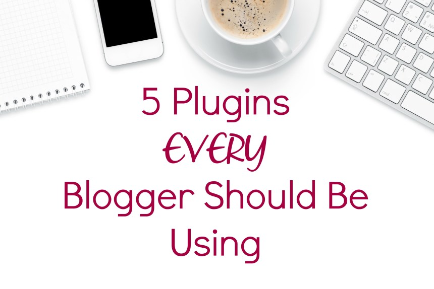 5 Blog Plugins that you should be using | Money Savvy Living
