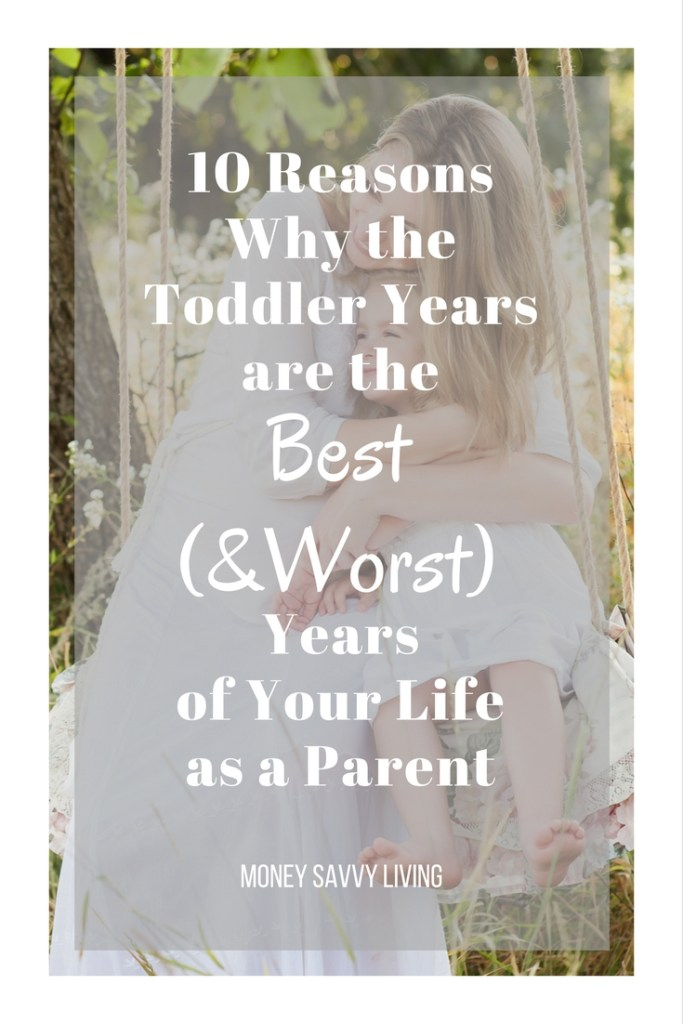 10 Reasons Why the Toddler Years are the Best (and Worst) Years of Your Life as a Parent // Money Savvy Living #parenting #motherhood #toddlers #mothersday #momlife