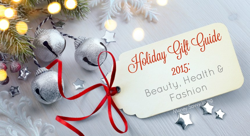 Holiday Giuft Guide 2015 | Beauty, Health, Fashion | Money Savvy Living