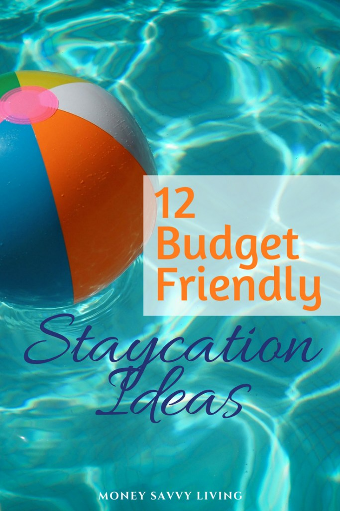 Want to take a vacation, but don't have the time or money? Try these 12 Budget Friendly Staycation Ideas. #staycation #budgetvacation #staycationideas