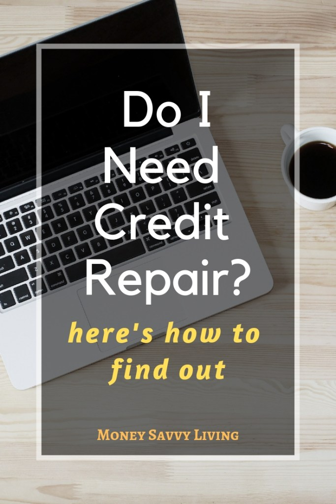 Do I Need Credit Repair? Here's how to find out... #creditrepair #credit #creditscore #personalfinance #finance #budget #money #moneysavvy