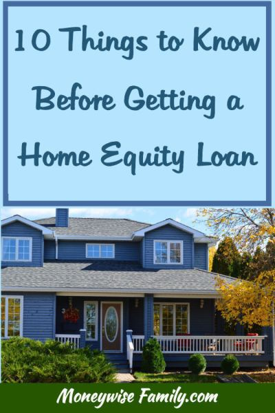 10 Things To Know Before Getting A Home Equity Loan ...