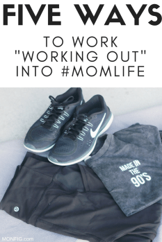 "five ways to work ""working out"" into Mom Life"