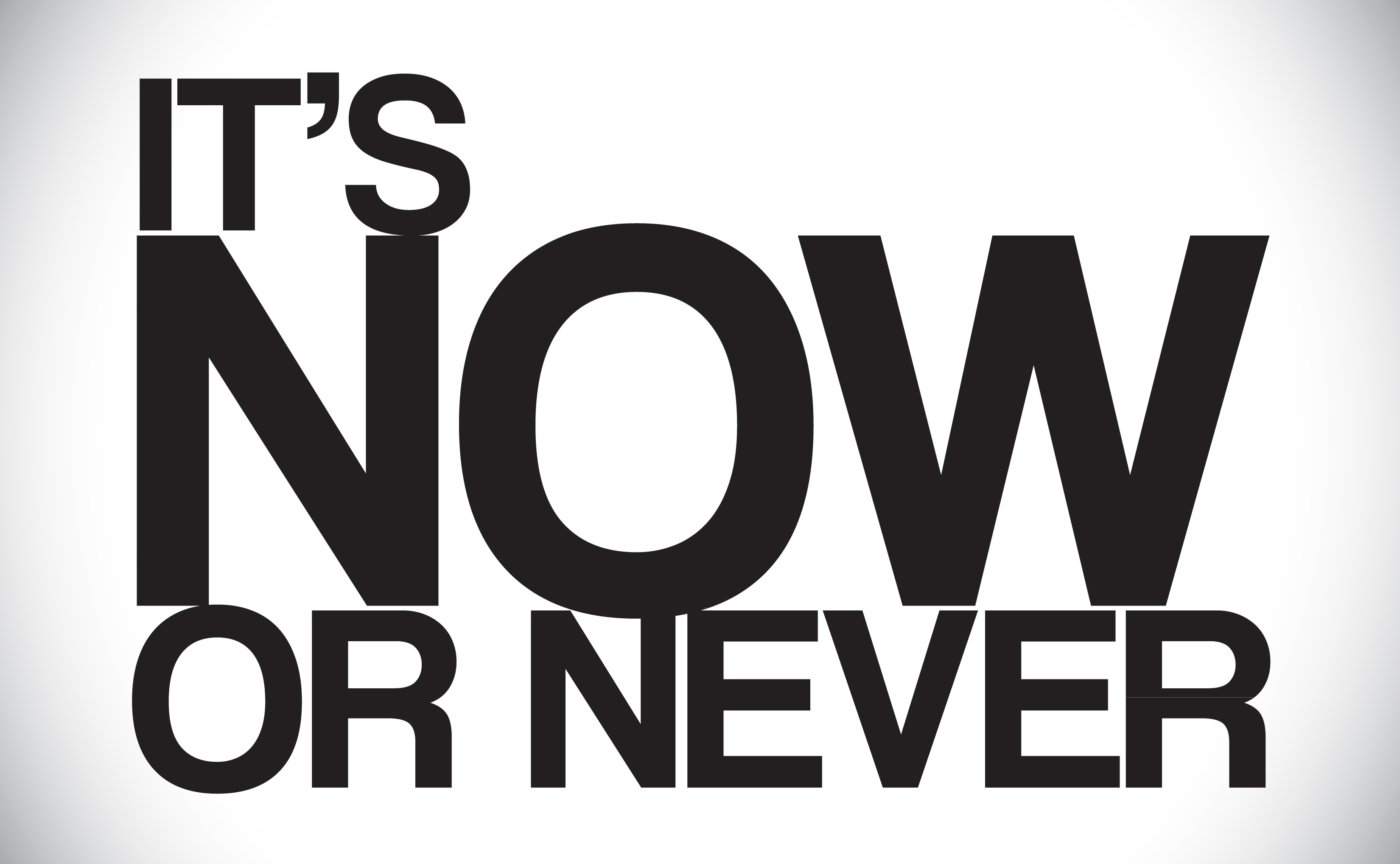 it is now or