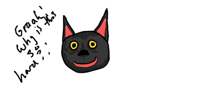 """Digital Painting roughly drawn smiling black cartoon cat with words """"Graah! Why is this so hard?"""" scribbled on the left side"""