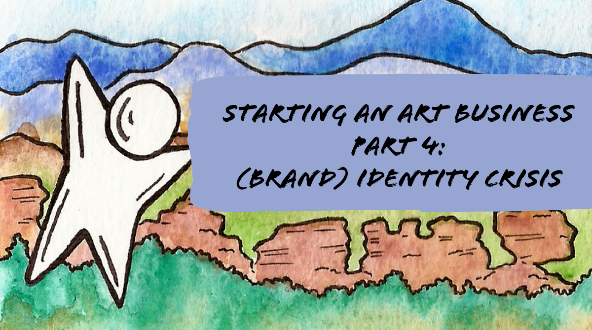 Starting an Art Business Part 4: (Brand) Identity Crisis