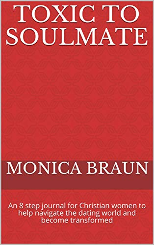 Christian dating book: Toxic to Soulmate, by Monica Braun