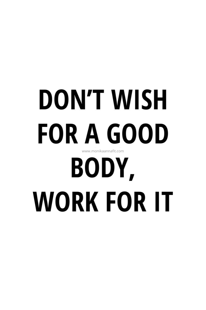 Don't wish for a good body, work for it www.monikannafit.com
