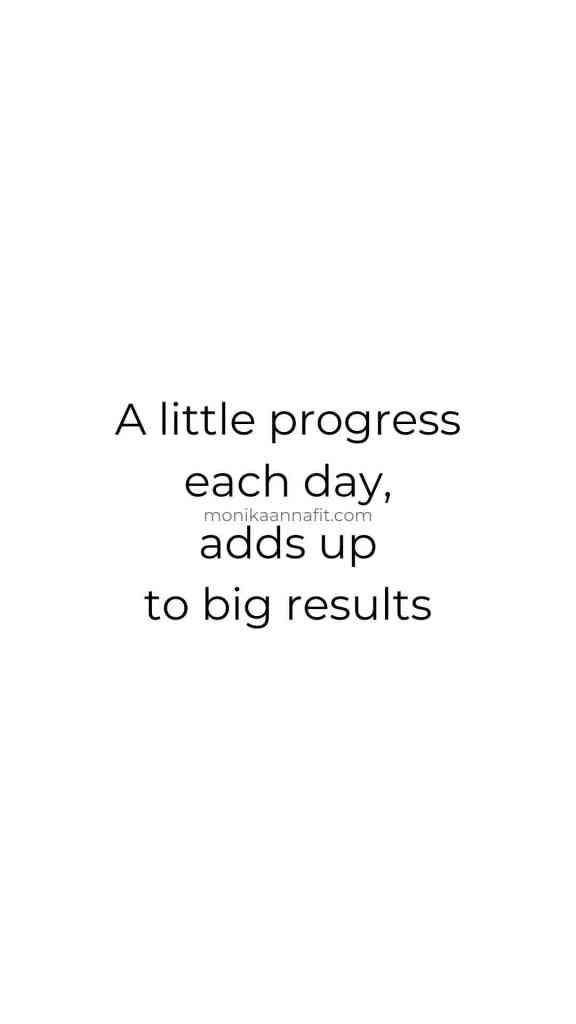 A little progress each day, adds up to big results monikaannafit.com