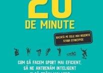 20 de minute. Cum să facem sport mai eficient. Să ne antrenăm inteligent şi să trăim mai mult - Gretchen Reznolds